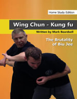 Wing Chun Kung Fu - The Brutality of Biu Jee - Home Study Edition - Mark Beardsell