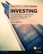 The Financial Times Guide to Investing : The Definitive Companion to Investment and the Financial Markets - Glen Arnold
