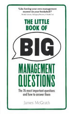 The Little Book of Big Management Questions : The 76 Most Important Questions and How to Answer Them - Jim McGrath