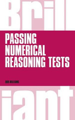 Brilliant Passing Numerical Reasoning Tests : Everything You Need to Know to Understand How to Practise for and Pass Numerical Reasoning Tests - Rob Williams