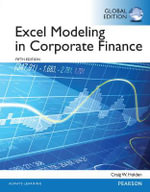 Excel Modeling in Corporate Finance : Global Edition - Craig W. Holden