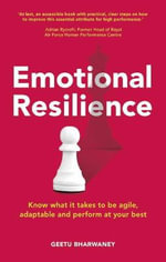 Emotional Resilience : Know What it Takes to be Agile, Adaptable and Perform at Your Best - Geetu Bharwaney