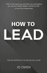 How to Lead : The Definitive Guide to Effective Leadership - Jo Owen