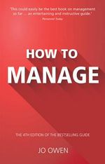 How to Manage : The Definitive Guide to Effective Management - Jo Owen