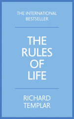 Rules of Life : A Personal Code for Living a Better, Happier, More Successful Kind of Life - Richard Templar