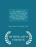 An Account of Corsica; The Journal of a Tour to That Island; And Memoirs of Pascal Paoli - Scholar's Choice Edition - James Boswell