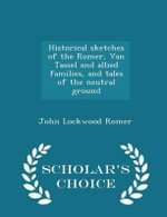 Historical Sketches of the Romer, Van Tassel and Allied Families, and Tales of the Neutral Ground - Scholar's Choice Edition - John Lockwood Romer