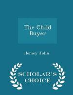 The Child Buyer - Scholar's Choice Edition - Hersey John