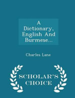 A Dictionary, English and Burmese... - Scholar's Choice Edition - Charles Lane