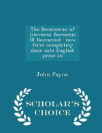 The Decameron of Giovanni Boccaccio (Il Boccaccio) : Now First Completely Done Into English Prose an - Scholar's Choice Edition - John Payne