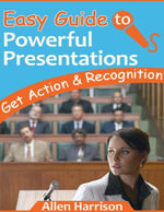 Easy Guide to Powerful Presentations - Get Action & Recognition - Allen Harrison