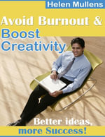 Avoid Burnout and Boost Creativity - Better Idea, More Success! - Helen Mullens