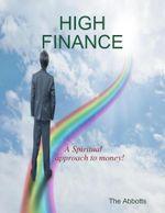 High Finance - A Spiritual Approach to Money! - The Abbotts