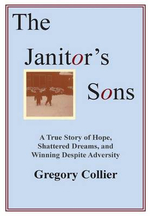 The Janitor's Sons : A True Story of Hope, Shattered Dreams, and Winning Despite Adversity - Gregory Collier