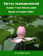 Stress Management - Tame Your Stress and Start a Happy Life! - Deedee Moore