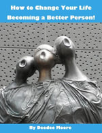 How to Change Your Life - Becoming a Better Person! - Deedee Moore