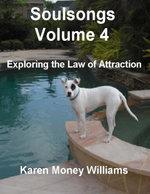 Soulsongs, Volume 4 : Exploring the Law of Attraction - Karen Money Williams