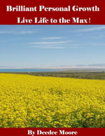 Brilliant Personal Growth - Live Life to the Max! - Deedee Moore