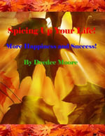 Spicing Up Your Life! - More Happiness and Success! - Deedee Moore