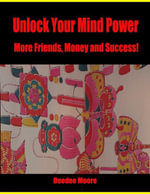 Unlock Your Mind Power - More Friends, Money and Success! - Deedee Moore