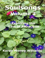 Soulsongs Volume 3 : Exploring the Law of Attraction - Karen Money Williams