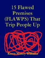 15 Flawed Premises (FLAWPS) That Trip People Up - Karen Money Williams