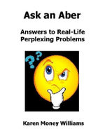 Ask an Aber : Answers to Real-Life Perplexing Problems - Karen Money Williams