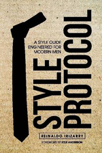 Style Protocol : A Style Guide Engineered for Modern Men - Reinaldo Irizarry