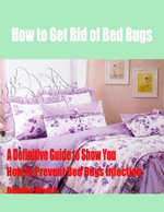 How to Get Rid of Bed Bugs - A Definitive Guide to Show You How to Prevent Bed Bugs Infection - Deedee Moore