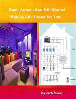 Home Automation 101 Manual - Making Life Easier for You! - Jack Moore