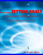 Successfully Setting Goals - Setting and Fulfilling Goals in Every Aspect of Your Life! - Deedee Moore