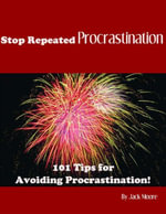 Stop Repeated Procrastination - 101 Tips for Avoiding Procrastination! - Jack Moore