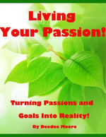 Living Your Passion! - Turning Passions and Goals Into Reality! - Deedee Moore