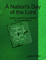 A Nation's Day of the Lord : Justice and Accountability to a Loving God - James Tarter