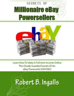 Secrets of Millionaire Ebay Powersellers - Robert B. Ingalls