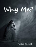 Why Me? - Marlize Schmidt