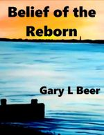 Belief of the Reborn - Gary L Beer