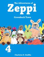The Adventures of Zeppi - #4  Greenback Town - C.K. Omillin