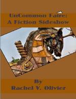 Uncommon Faire : A Fiction Sideshow - Rachel V. Olivier