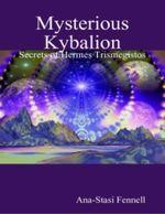 Mysterious Kybalion. Secrets of Hermes Trismegistos - Ana-Stasi Fennell