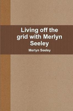 Living Off the Grid with Merlyn Seeley - Merlyn Seeley