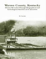 Warren County, Kentucky : History Revealed Through Biographical and Genealogical Sketches of Its Ancestors - M. Secrist
