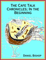 The Cafe Talk Chronicles; In the Beginning - Daniel Bishop