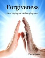 Forgiveness - How to Forgive and Be Forgiven! - The Abbotts