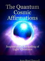 The Quantum Cosmic Affirmations - Inspirational Channeling of Light Vibrations - Ana-Stasi Fennell