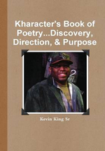 Kharacter's Book of Poetry...Discovery, Direction, & Purpose - Kevin King Sr