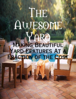 The Awesome Yard - Making Beautiful Yard Features At a Fraction of the Cost - M Osterhoudt