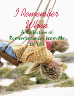 I Remember When - A Collection of Rememberances from Me to You - M Osterhoudt