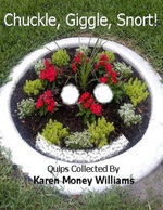 Chuckle, Giggle, Snort! : Quips Collected By Karen Money Williams - Karen Money Williams