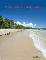 Atlantis Conspiracy - Cecil Cory